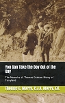 You Can Take the Boy out of the Bay - The Memoirs of Thomas Graham Morry of Ferryland - Thomas G. Morry, C.J.A. Morry.ED.